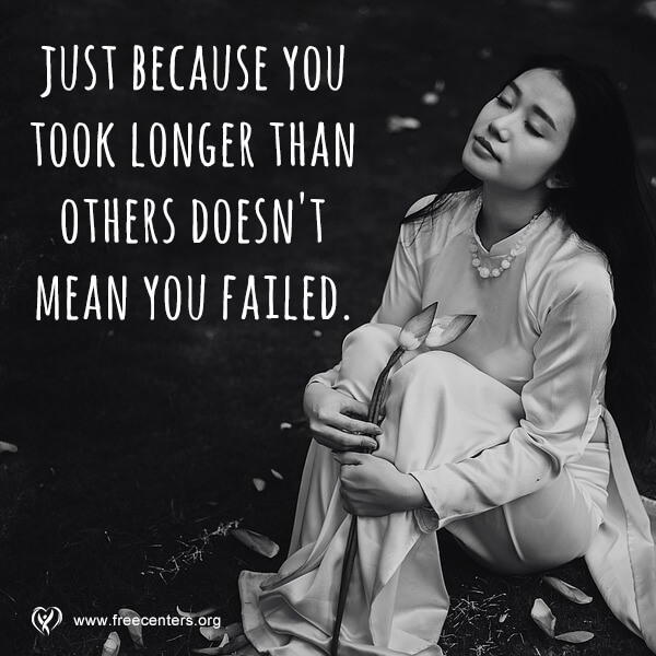 Just because you took longer than others doesn't mean you failed.